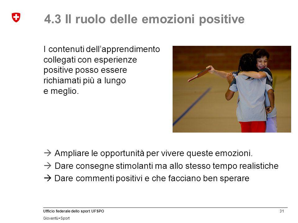 31 Ufficio federale dello sport UFSPO Gioventù+Sport 4.3 Il ruolo delle emozioni positive I contenuti dell'apprendimento collegati con esperienze posi