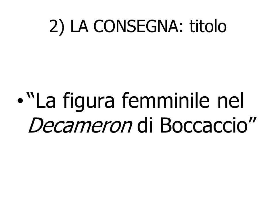 """2) LA CONSEGNA: titolo """"La figura femminile nel Decameron di Boccaccio"""""""