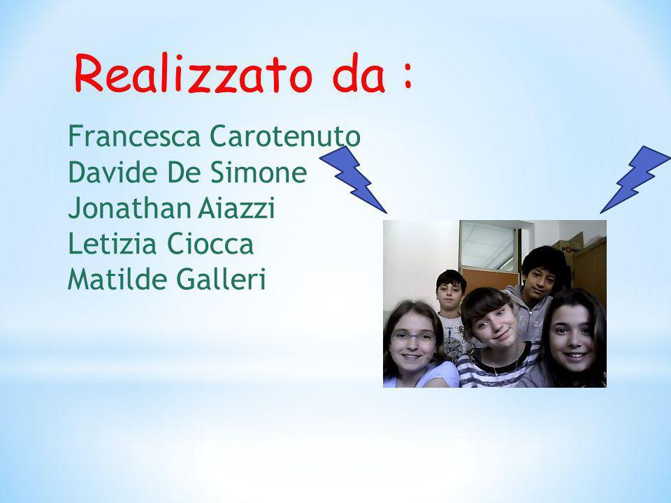 Realizzato da : Francesca Carotenuto Davide De Simone Jonathan Aiazzi Letizia Ciocca Matilde Galleri