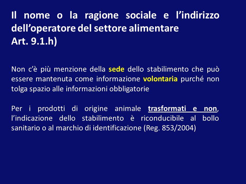 Il nome o la ragione sociale e l'indirizzo dell'operatore del settore alimentare Art. 9.1.h) Non c'è più menzione della sede dello stabilimento che pu