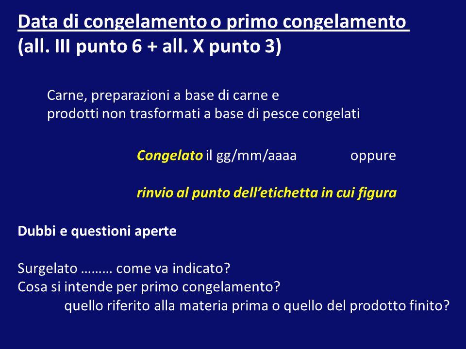 Data di congelamento o primo congelamento (all. III punto 6 + all. X punto 3) Carne, preparazioni a base di carne e prodotti non trasformati a base di