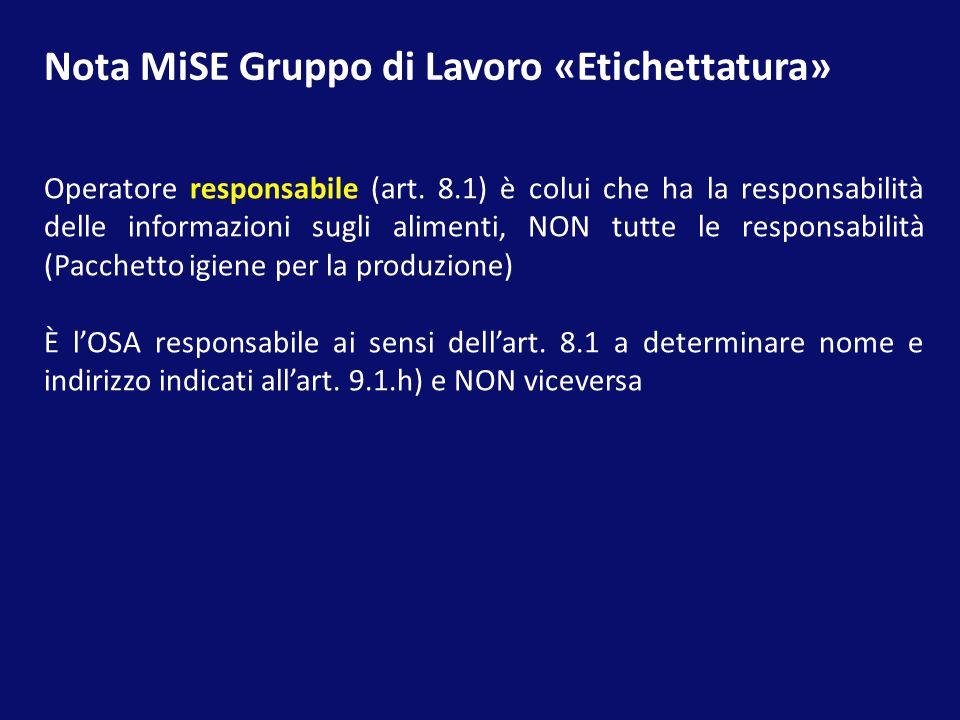 Nota MiSE Gruppo di Lavoro «Etichettatura» Operatore responsabile (art. 8.1) è colui che ha la responsabilità delle informazioni sugli alimenti, NON t