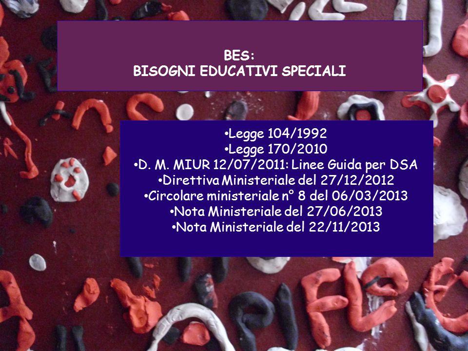 BES: BISOGNI EDUCATIVI SPECIALI Legge 104/1992 Legge 170/2010 D.