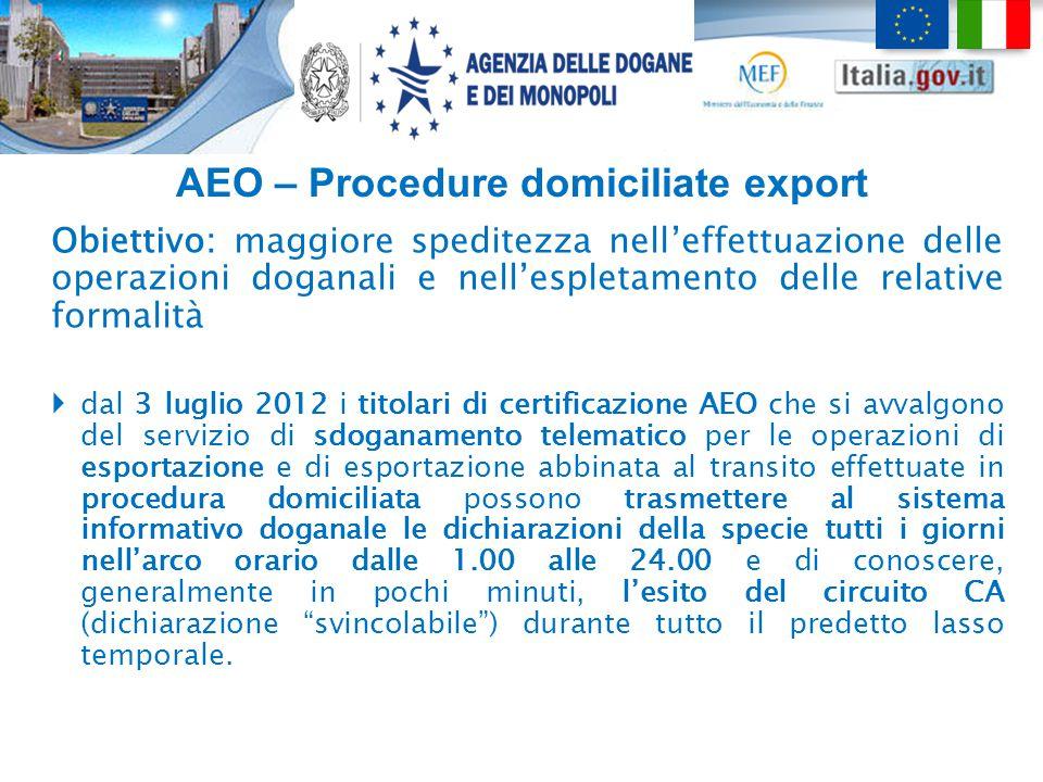 AEO – Procedure domiciliate export Obiettivo: maggiore speditezza nell'effettuazione delle operazioni doganali e nell'espletamento delle relative form