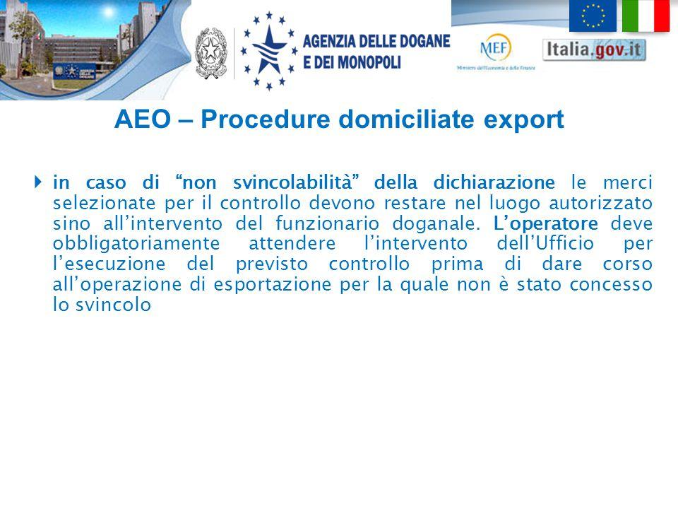 """AEO – Procedure domiciliate export  in caso di """"non svincolabilità"""" della dichiarazione le merci selezionate per il controllo devono restare nel luog"""