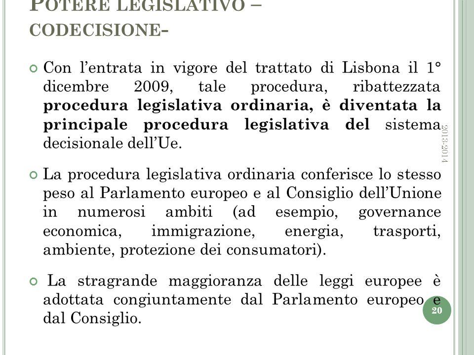 P OTERE LEGISLATIVO – CODECISIONE - Con l'entrata in vigore del trattato di Lisbona il 1° dicembre 2009, tale procedura, ribattezzata procedura legislativa ordinaria, è diventata la principale procedura legislativa del sistema decisionale dell'Ue.