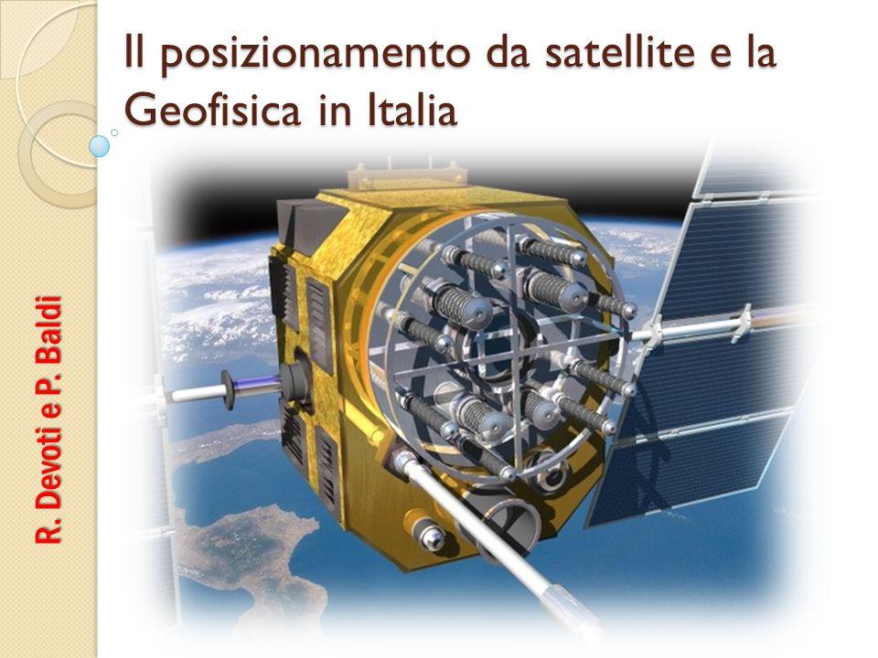 Il posizionamento da satellite e la Geofisica in Italia R. Devoti e P. Baldi