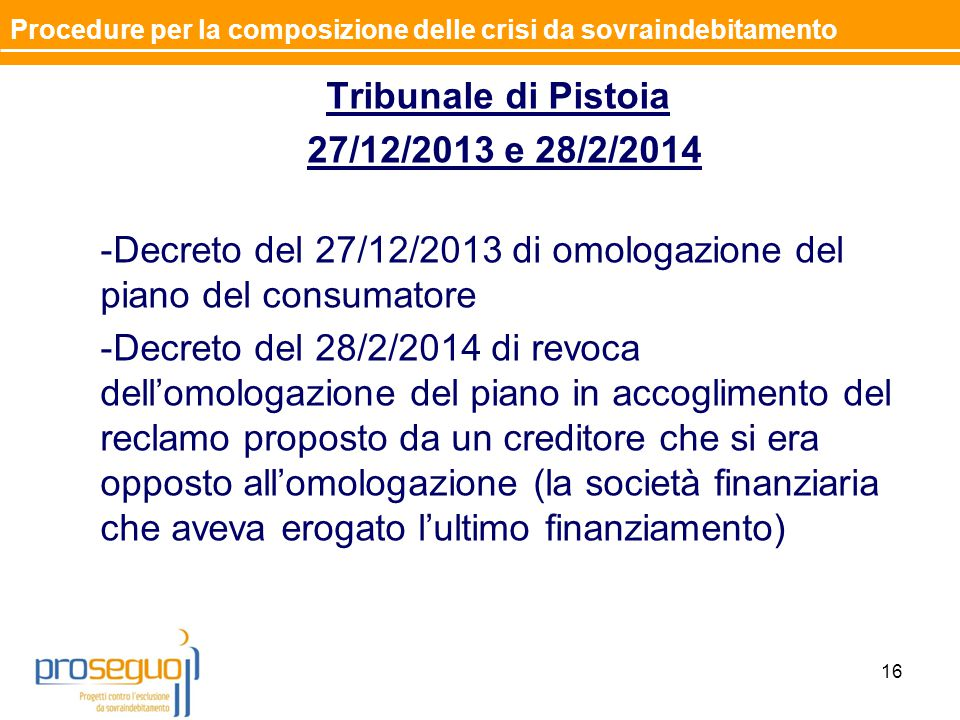 Tribunale di Pistoia 27/12/2013 e 28/2/2014 -Decreto del 27/12/2013 di omologazione del piano del consumatore -Decreto del 28/2/2014 di revoca dell'om