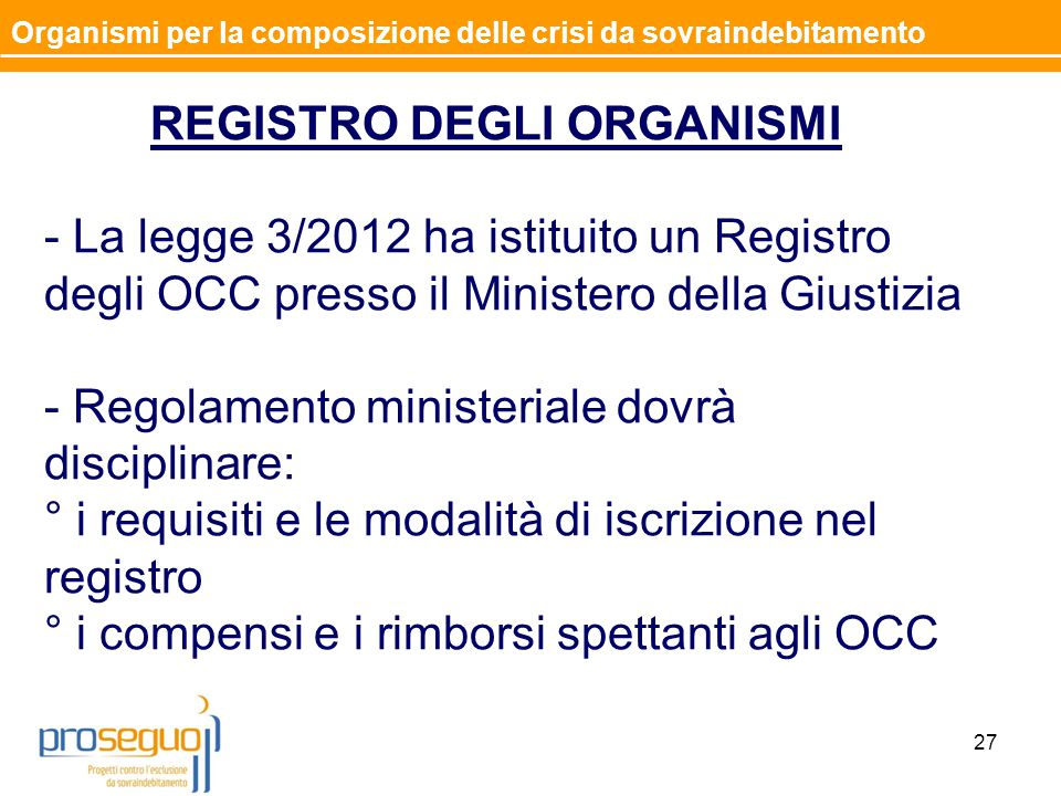 REGISTRO DEGLI ORGANISMI - La legge 3/2012 ha istituito un Registro degli OCC presso il Ministero della Giustizia - Regolamento ministeriale dovrà dis