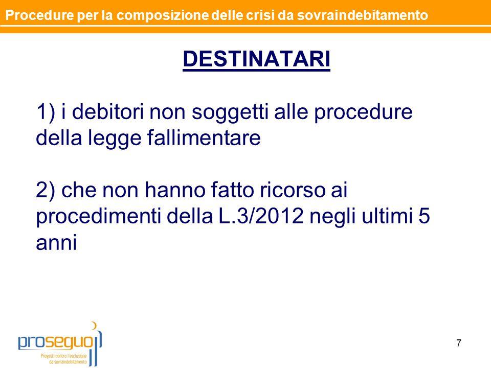 DESTINATARI 1) i debitori non soggetti alle procedure della legge fallimentare 2) che non hanno fatto ricorso ai procedimenti della L.3/2012 negli ultimi 5 anni 7 Procedure per la composizione delle crisi da sovraindebitamento