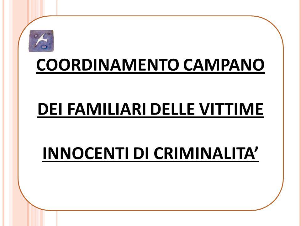 COORDINAMENTO CAMPANO DEI FAMILIARI DELLE VITTIME INNOCENTI DI CRIMINALITA' 1 COORDINAMENTO CAMPANO DEI FAMILIARI DELLE VITTIME INNOCENTI DI CRIMINALI