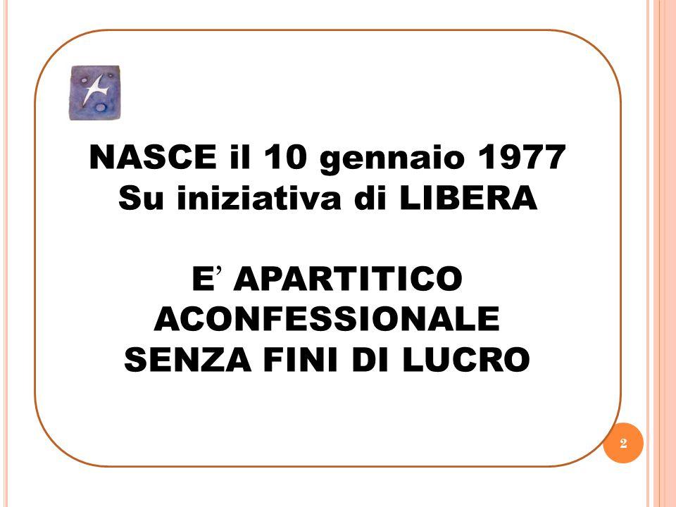 2 NASCE il 10 gennaio 1977 Su iniziativa di LIBERA E ' APARTITICO ACONFESSIONALE SENZA FINI DI LUCRO