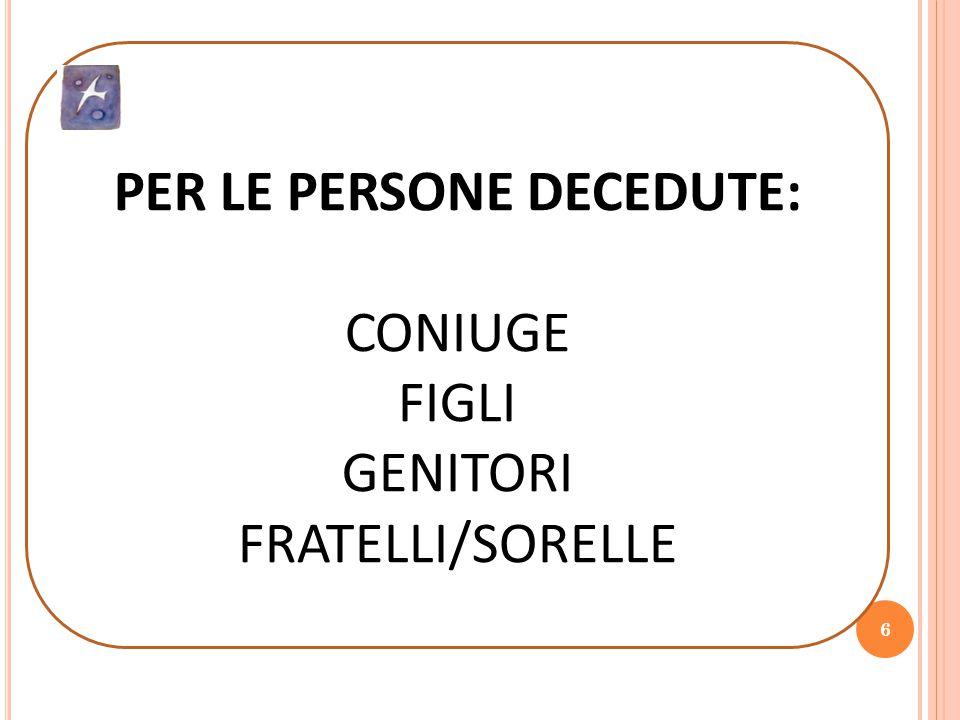 6 PER LE PERSONE DECEDUTE: CONIUGE FIGLI GENITORI FRATELLI/SORELLE