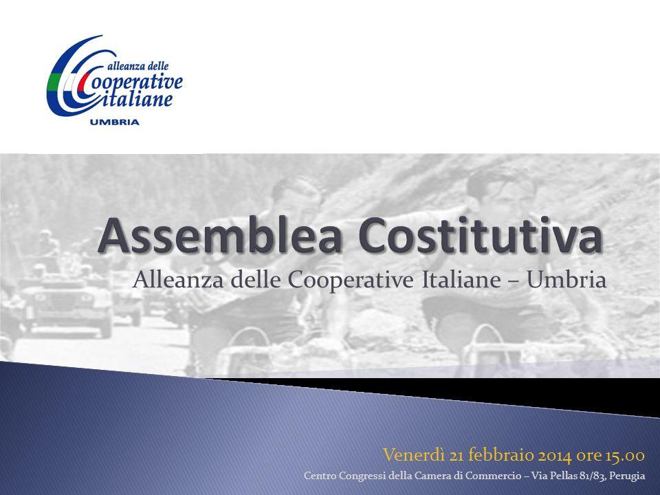 Alleanza delle Cooperative Italiane – Umbria Venerdì 21 febbraio 2014 ore 15.00 Centro Congressi della Camera di Commercio – Via Pellas 81/83, Perugia