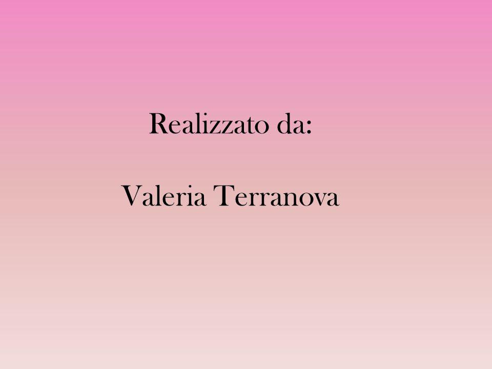 Realizzato da: Valeria Terranova
