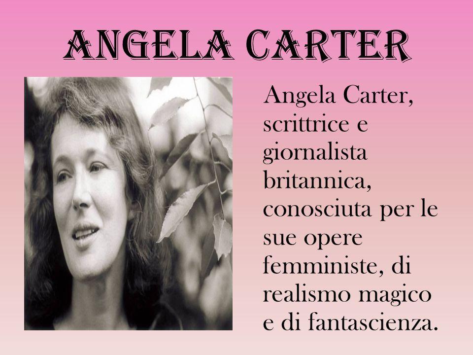 Angela Carter, scrittrice e giornalista britannica, conosciuta per le sue opere femministe, di realismo magico e di fantascienza.