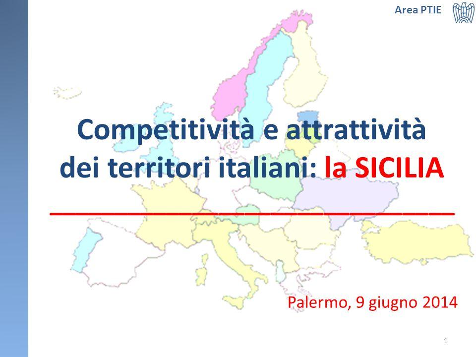 Competitività e attrattività dei territori italiani: la SICILIA _______________________________ Palermo, 9 giugno 2014 Area PTIE 1
