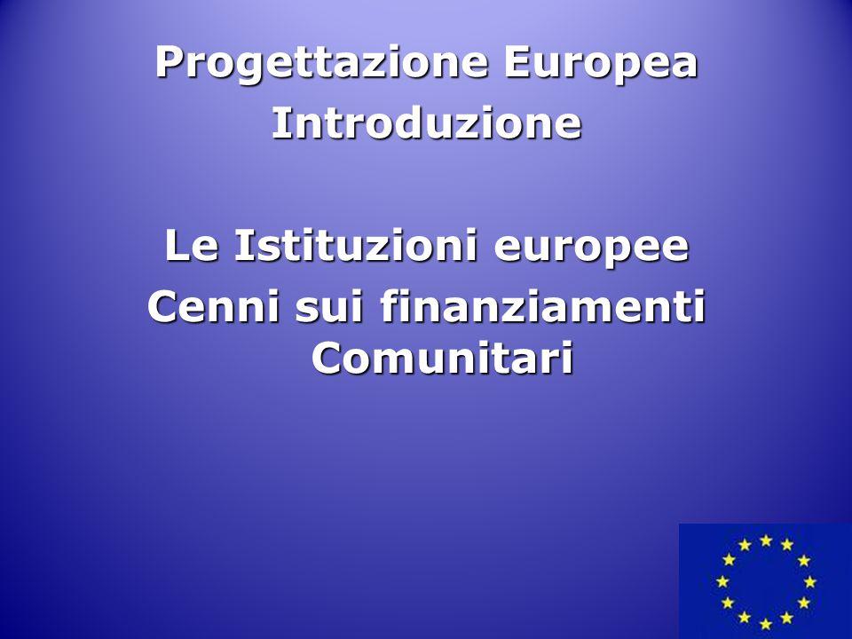 Progettazione Europea Introduzione Le Istituzioni europee Cenni sui finanziamenti Comunitari 1