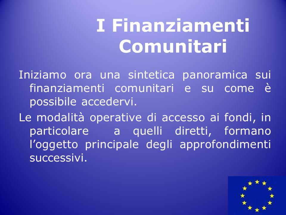 Iniziamo ora una sintetica panoramica sui finanziamenti comunitari e su come è possibile accedervi. Le modalità operative di accesso ai fondi, in part