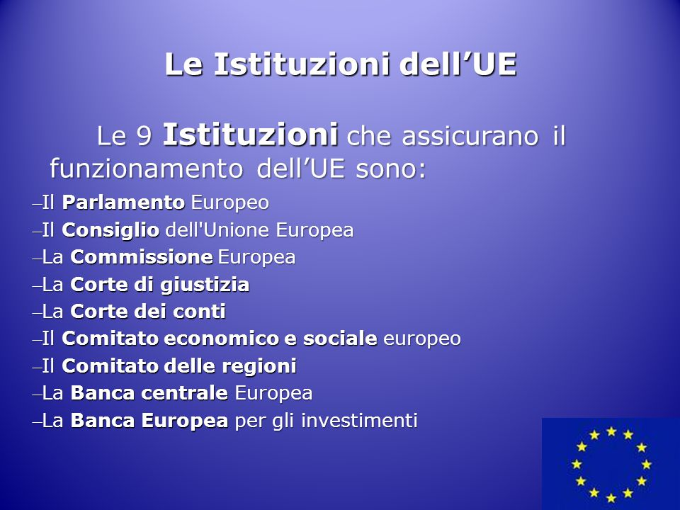 6 Le Istituzioni dell'UE Le 9 Istituzioni che assicurano il funzionamento dell'UE sono: Le 9 Istituzioni che assicurano il funzionamento dell'UE sono: