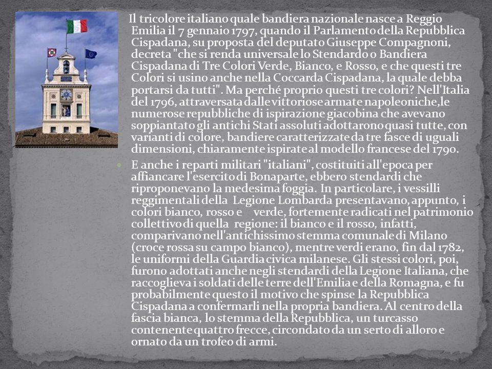 Il tricolore italiano quale bandiera nazionale nasce a Reggio Emilia il 7 gennaio 1797, quando il Parlamento della Repubblica Cispadana, su proposta d