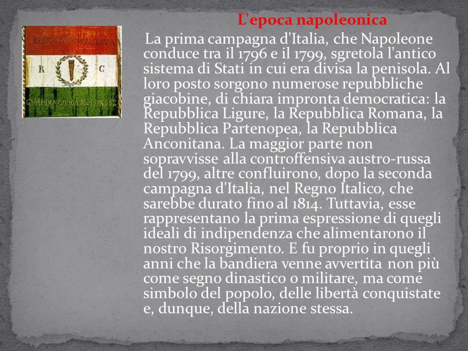 L'epoca napoleonica La prima campagna d'Italia, che Napoleone conduce tra il 1796 e il 1799, sgretola l'antico sistema di Stati in cui era divisa la p