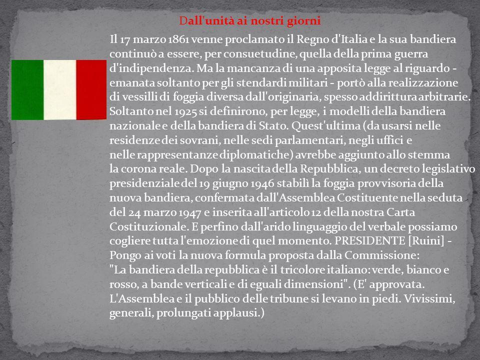 Dall'unità ai nostri giorni Il 17 marzo 1861 venne proclamato il Regno d'Italia e la sua bandiera continuò a essere, per consuetudine, quella della pr