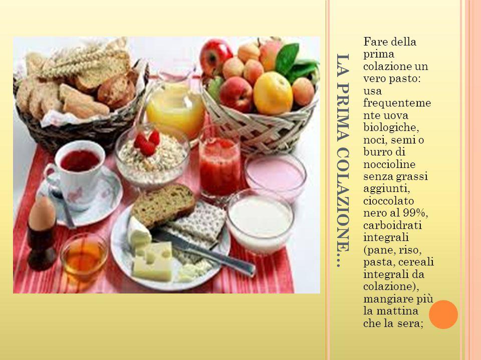 LA PRIMA COLAZIONE… Fare della prima colazione un vero pasto: usa frequenteme nte uova biologiche, noci, semi o burro di noccioline senza grassi aggiu