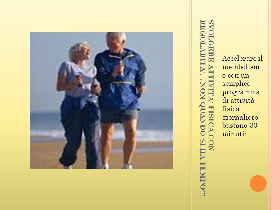 SVOLGERE ATTIVITA' FISICA CON REGOLARITA'… NON QUANDO SI HA TEMPO!!! Accelerare il metabolism o con un semplice programma di attività fisica giornalie