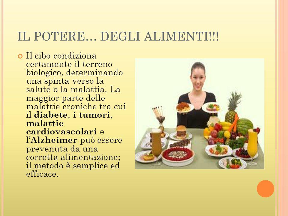 IL POTERE… DEGLI ALIMENTI!!! Il cibo condiziona certamente il terreno biologico, determinando una spinta verso la salute o la malattia. La maggior par