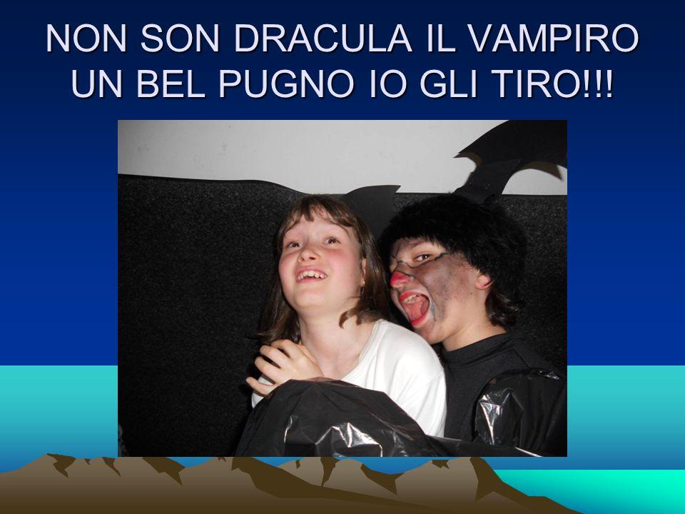 NON SON DRACULA IL VAMPIRO UN BEL PUGNO IO GLI TIRO!!!