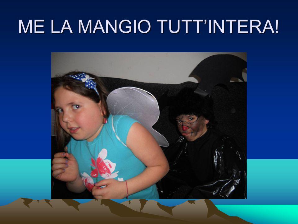 ME LA MANGIO TUTT'INTERA!