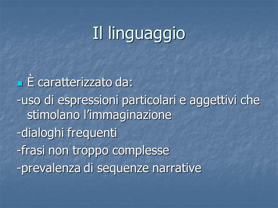 Il linguaggio È caratterizzato da: È caratterizzato da: -uso di espressioni particolari e aggettivi che stimolano l'immaginazione -dialoghi frequenti -frasi non troppo complesse -prevalenza di sequenze narrative