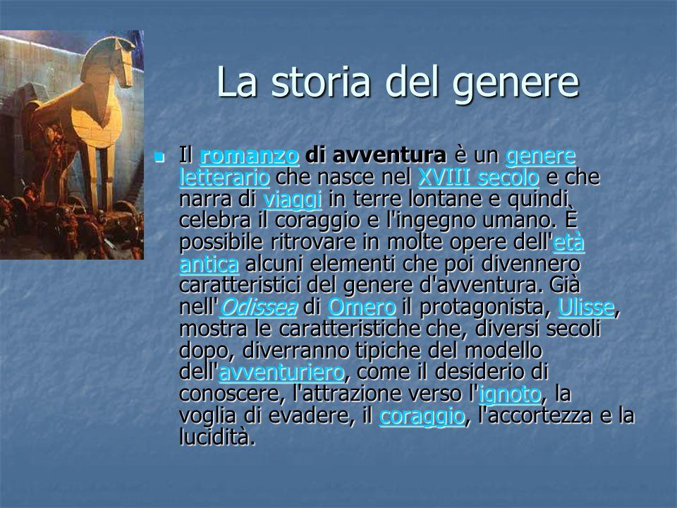 La storia del genere Il romanzo di avventura è un genere letterario che nasce nel XVIII secolo e che narra di viaggi in terre lontane e quindi celebra