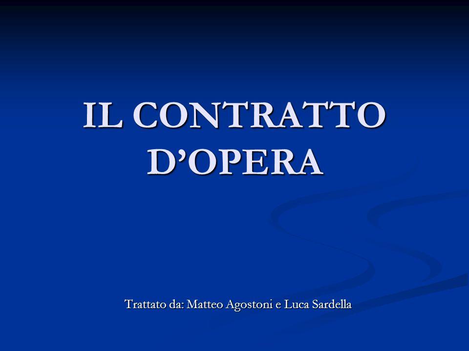IL CONTRATTO D'OPERA Trattato da: Matteo Agostoni e Luca Sardella