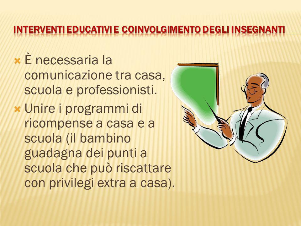  È necessaria la comunicazione tra casa, scuola e professionisti.  Unire i programmi di ricompense a casa e a scuola (il bambino guadagna dei punti