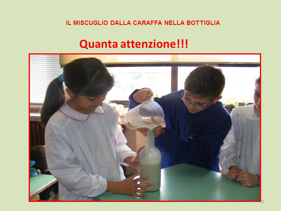 IL MISCUGLIO DALLA CARAFFA NELLA BOTTIGLIA 62 Quanta attenzione!!!