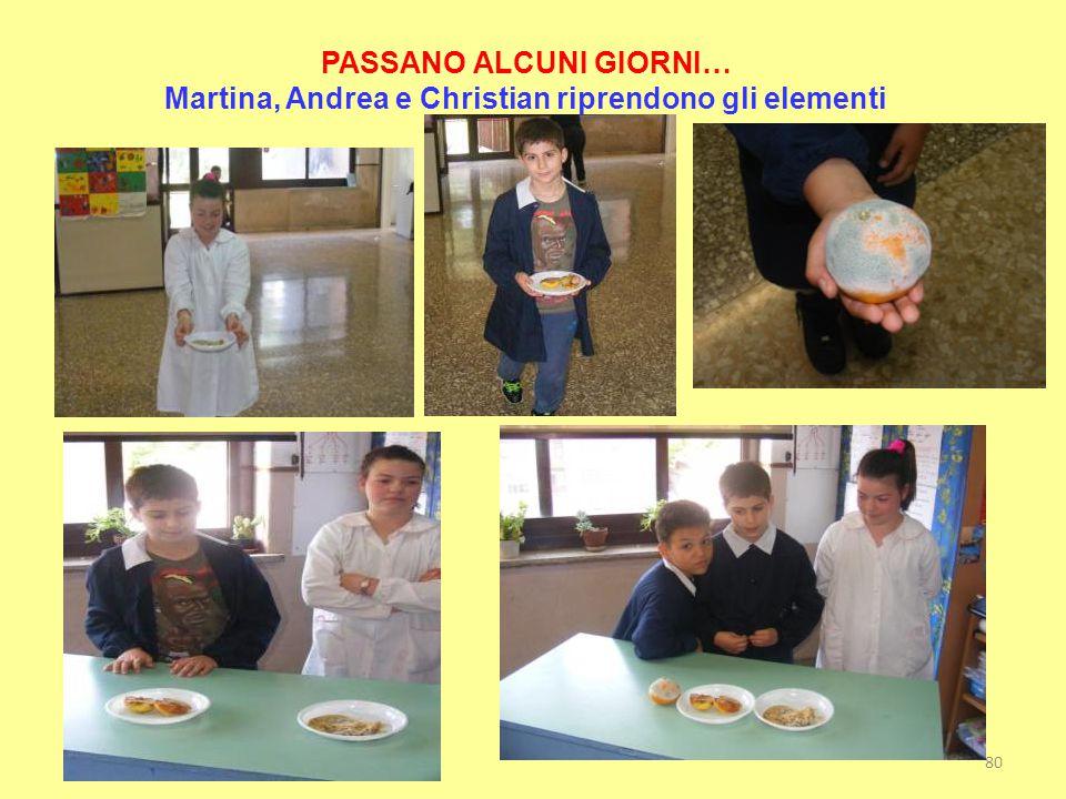 PASSANO ALCUNI GIORNI… Martina, Andrea e Christian riprendono gli elementi 80