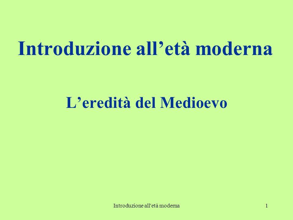 Introduzione all età moderna1 Introduzione all'età moderna L'eredità del Medioevo