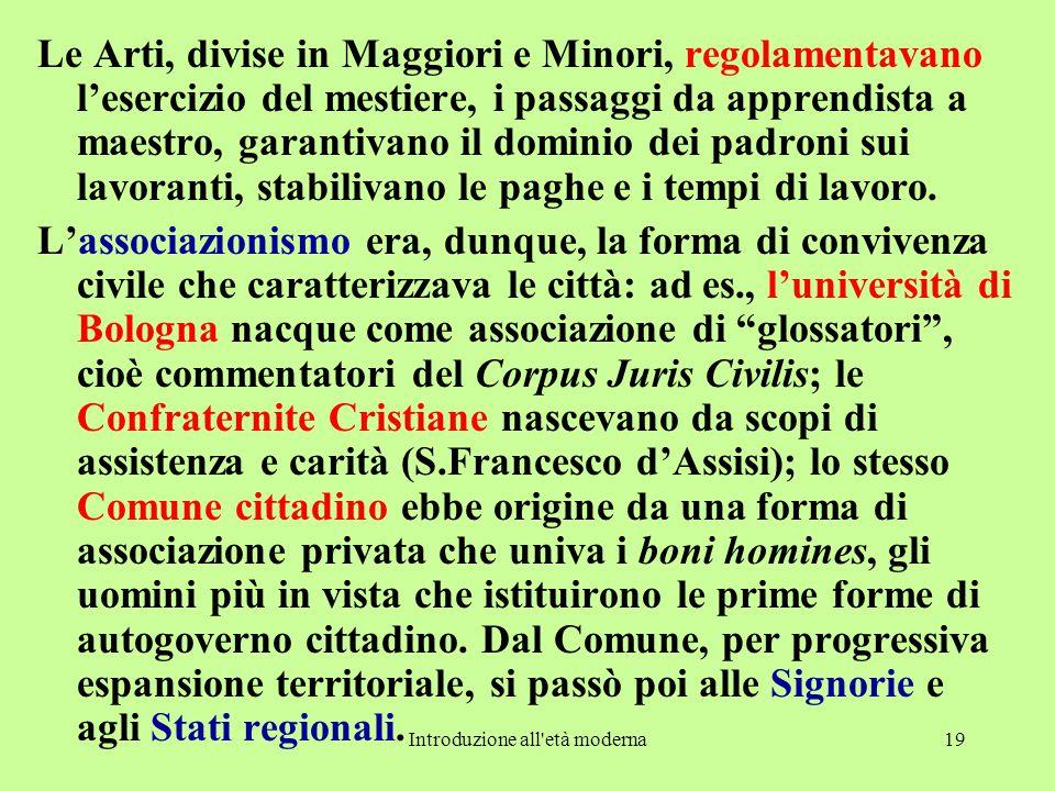 Introduzione all'età moderna19 Le Arti, divise in Maggiori e Minori, regolamentavano l'esercizio del mestiere, i passaggi da apprendista a maestro, ga