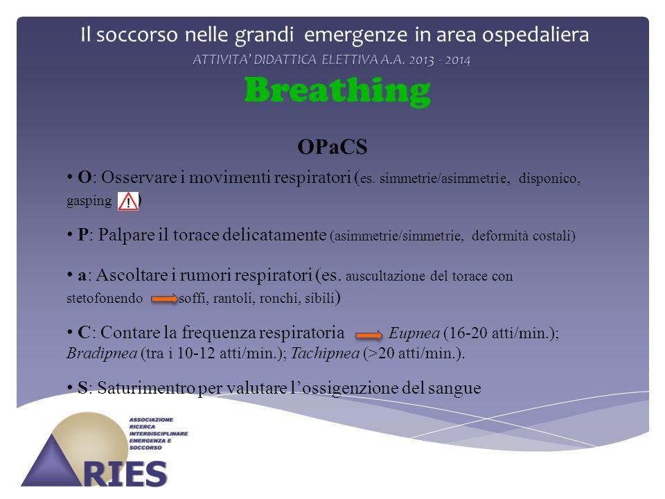 Il soccorso nelle grandi emergenze in area ospedaliera Breathing O: Osservare i movimenti respiratori ( es. simmetrie/asimmetrie, disponico, gasping )