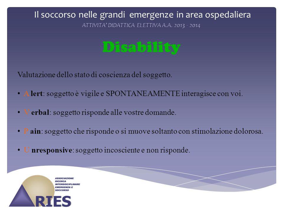 Il soccorso nelle grandi emergenze in area ospedaliera Disability Valutazione dello stato di coscienza del soggetto.