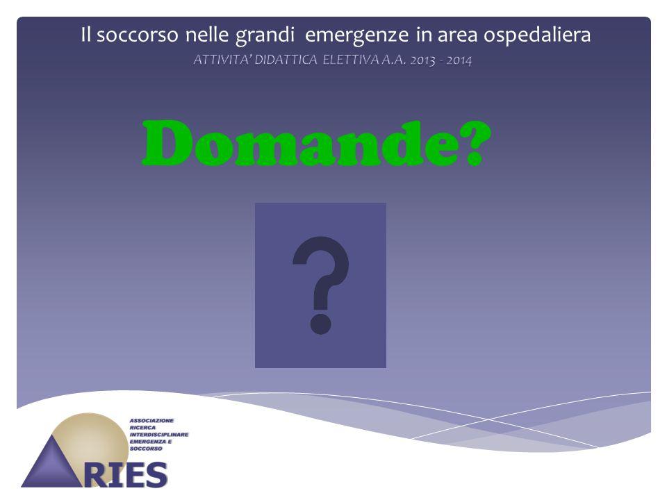 Il soccorso nelle grandi emergenze in area ospedaliera Domande?