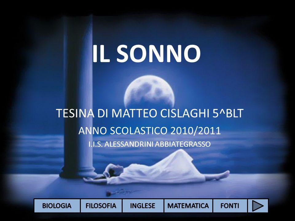 IL SONNO TESINA DI MATTEO CISLAGHI 5^BLT ANNO SCOLASTICO 2010/2011 I.I.S. ALESSANDRINI ABBIATEGRASSO