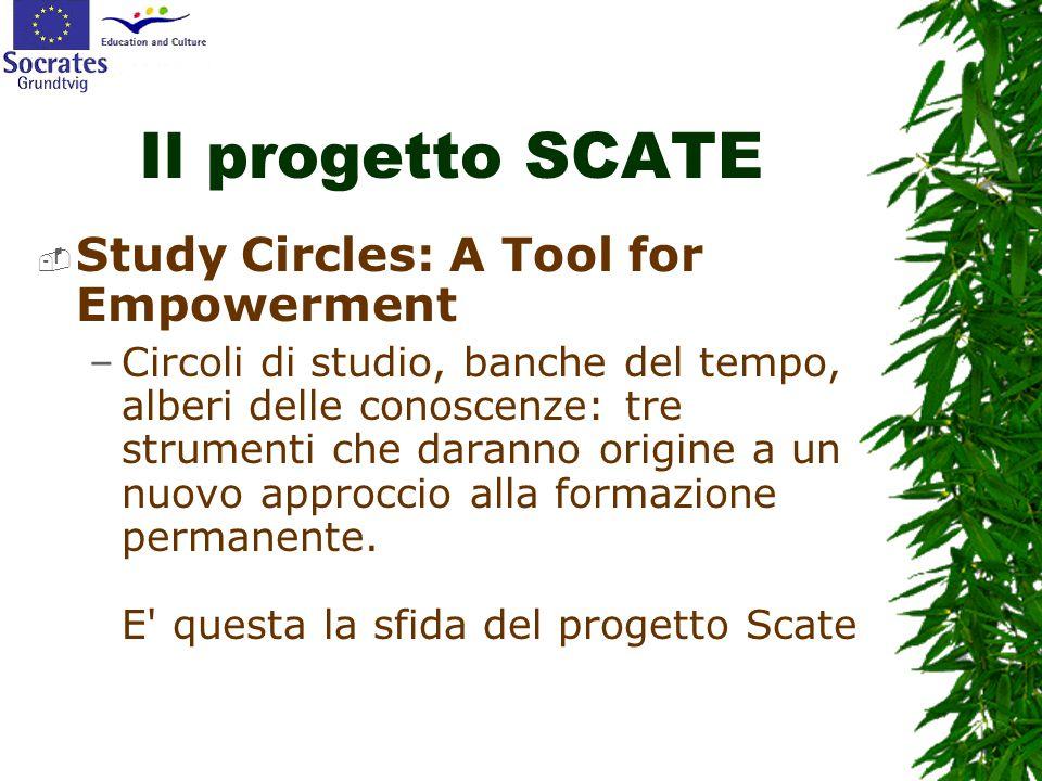 Il progetto SCATE  Study Circles: A Tool for Empowerment –Circoli di studio, banche del tempo, alberi delle conoscenze: tre strumenti che daranno origine a un nuovo approccio alla formazione permanente.