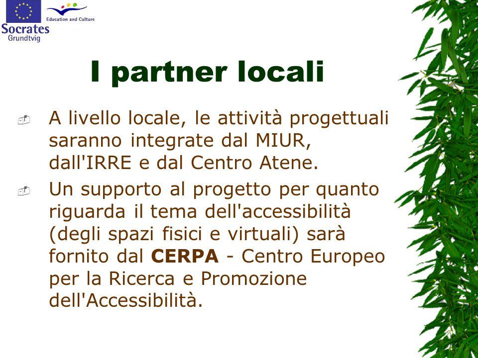 I partner locali  A livello locale, le attività progettuali saranno integrate dal MIUR, dall IRRE e dal Centro Atene.