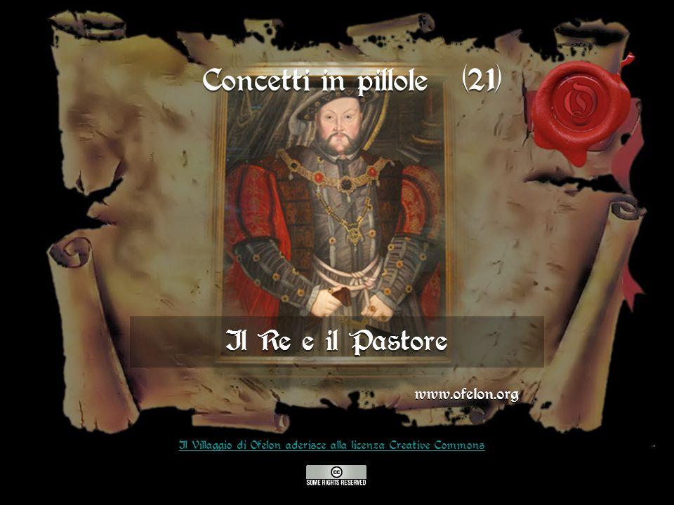 Il Re e il Pastore www.ofelon.org Il Villaggio di Ofelon aderisce alla licenza Creative Commons Concetti in pillole (21)