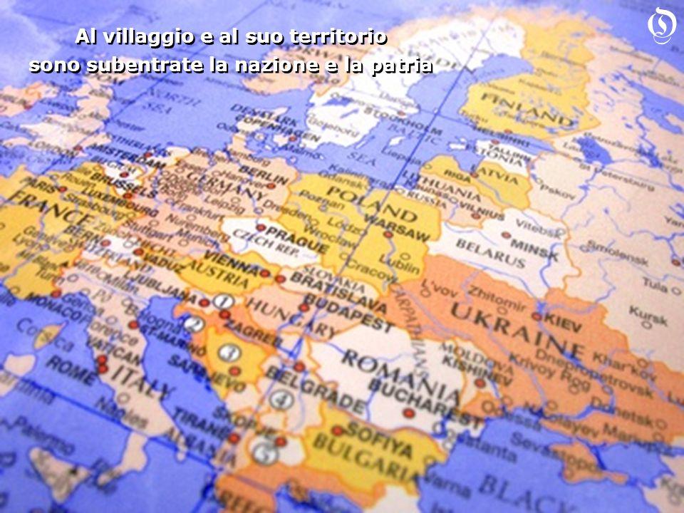 Al villaggio e al suo territorio sono subentrate la nazione e la patria Al villaggio e al suo territorio sono subentrate la nazione e la patria O