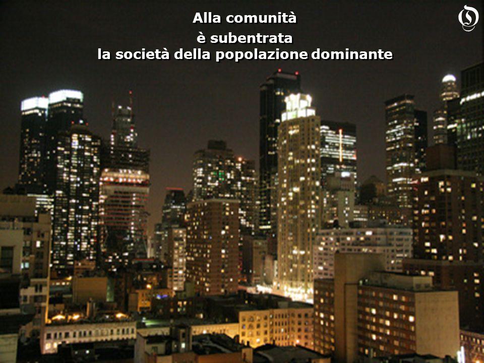 Alla comunità è subentrata la società della popolazione dominante Alla comunità è subentrata la società della popolazione dominante O