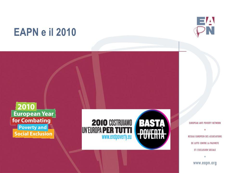 L impegno di EAPN per il 2010  EAPN ha avuto un ruolo importante nella costruzione della strategia europea contro la povertà (MAC sociale) ed è impegnata nella sua messa in opera  2010 – Necessatià di riflettere a 10 anni dal MAC sociale e dalla Strategia di Lisbona – cosa è stato raggiunto.